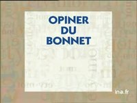 Pourquoi dit on : opiner du bonnet